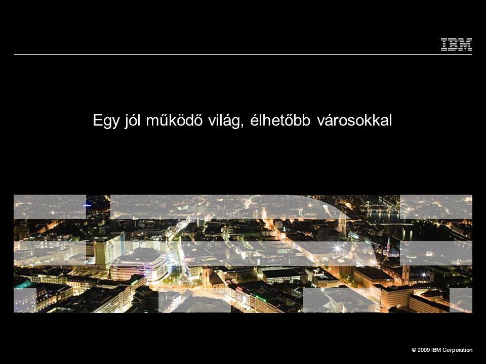 © 2009 IBM Corporation Egy jól működő világ, élhetőbb városokkal