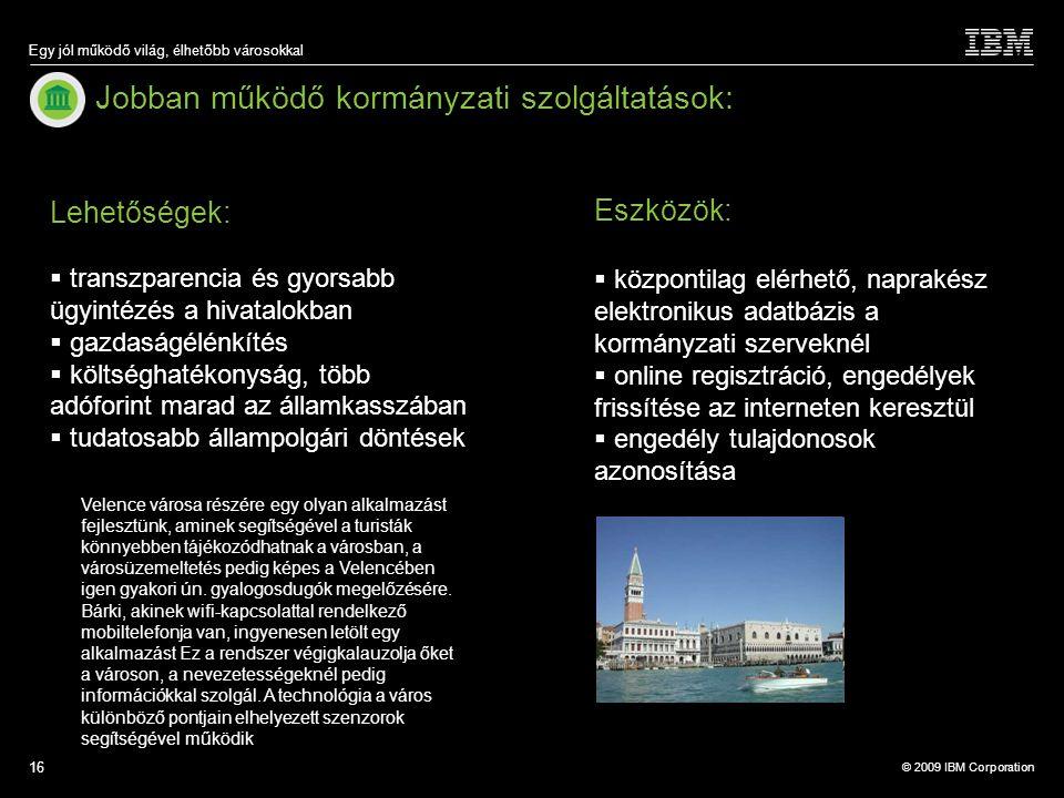 © 2009 IBM Corporation Egy jól működő világ, élhetőbb városokkal 16 Jobban működő kormányzati szolgáltatások: Velence városa részére egy olyan alkalma