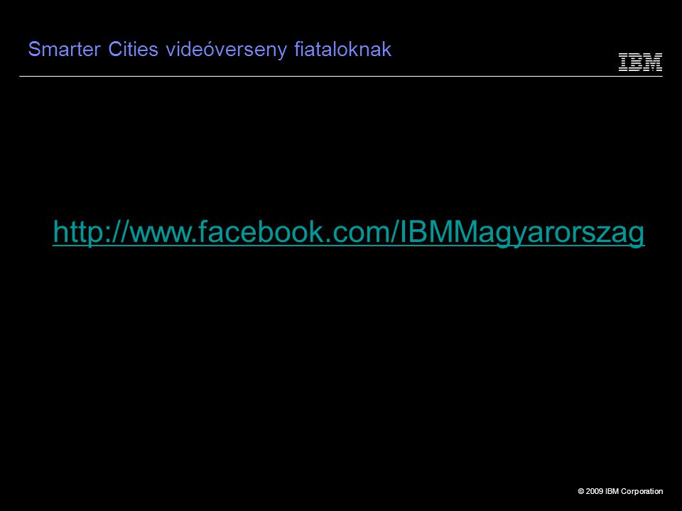 © 2009 IBM Corporation Egy jól működő világ, élhetőbb városokkal 14 Jobban működő közlekedés: Lehetőségek:  a járműforgalom mértéke alapján dinamikusan változó úthasználati díj  intelligens úttervező funkciók bevezetése  sms alapú vagy online díjfizetési rendszer, automatizált díjbeszedés A Szingapúri Tömegközlekedési Vállalat multifunkciós kártyákra épülő díjfizetési rendszert vezetett be.