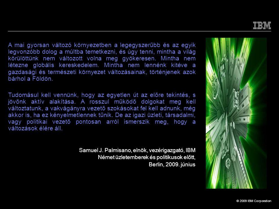 © 2009 IBM Corporation Ezek összekapcsolódásával ÚJFAJTA KOMMUNIKÁCIÓS MÓDOK ÉS HÁLÓZATOK ALAKULNAK KI A világon egyre nő az ÉRZÉKELŐK ÉS INFORMATIKAI ESZKÖZÖK TÖMEGE Mindez lehetővé teszi, hogy INTELLIGENS RENDSZEREKET HOZZUNK LÉTRE 5 Miért pont most.