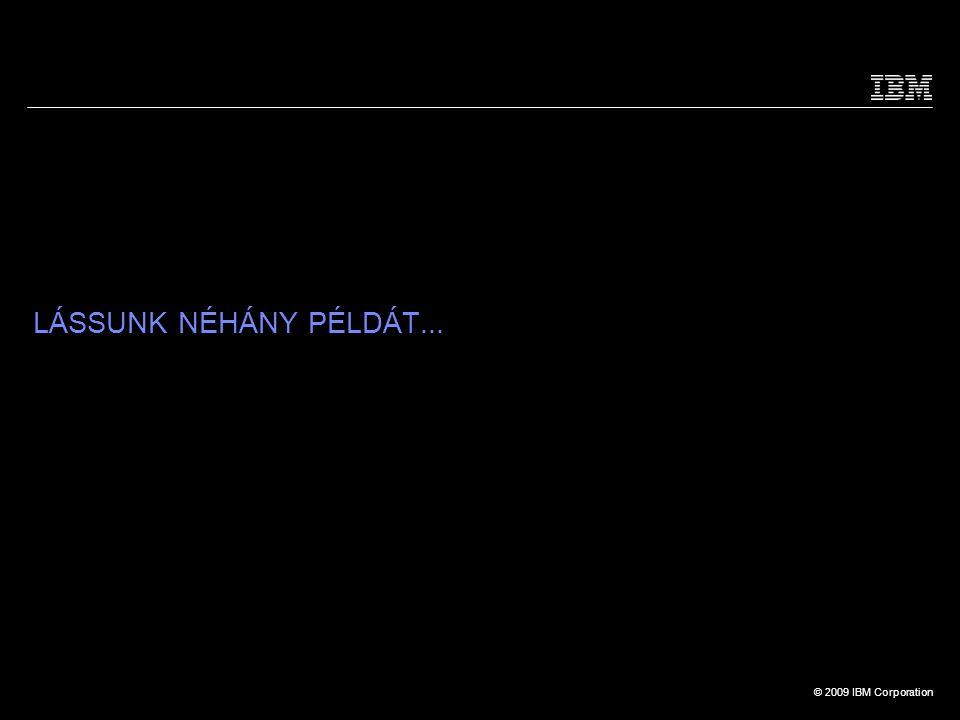 © 2009 IBM Corporation LÁSSUNK NÉHÁNY PÉLDÁT...