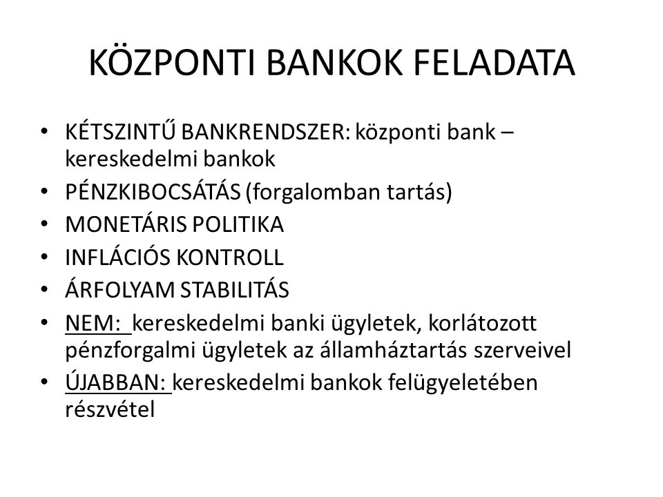 KÖZPONTI BANKOK FELADATA • KÉTSZINTŰ BANKRENDSZER: központi bank – kereskedelmi bankok • PÉNZKIBOCSÁTÁS (forgalomban tartás) • MONETÁRIS POLITIKA • IN