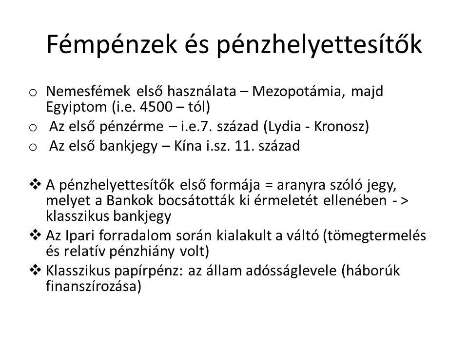 Fémpénzek és pénzhelyettesítők o Nemesfémek első használata – Mezopotámia, majd Egyiptom (i.e. 4500 – tól) o Az első pénzérme – i.e.7. század (Lydia -