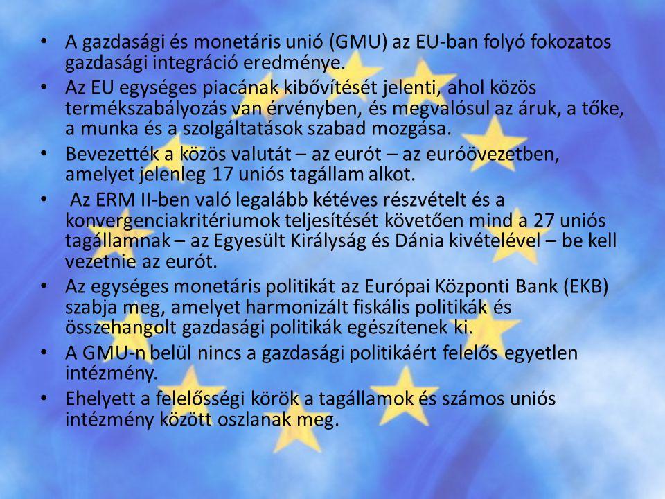 • A gazdasági és monetáris unió (GMU) az EU-ban folyó fokozatos gazdasági integráció eredménye. • Az EU egységes piacának kibővítését jelenti, ahol kö