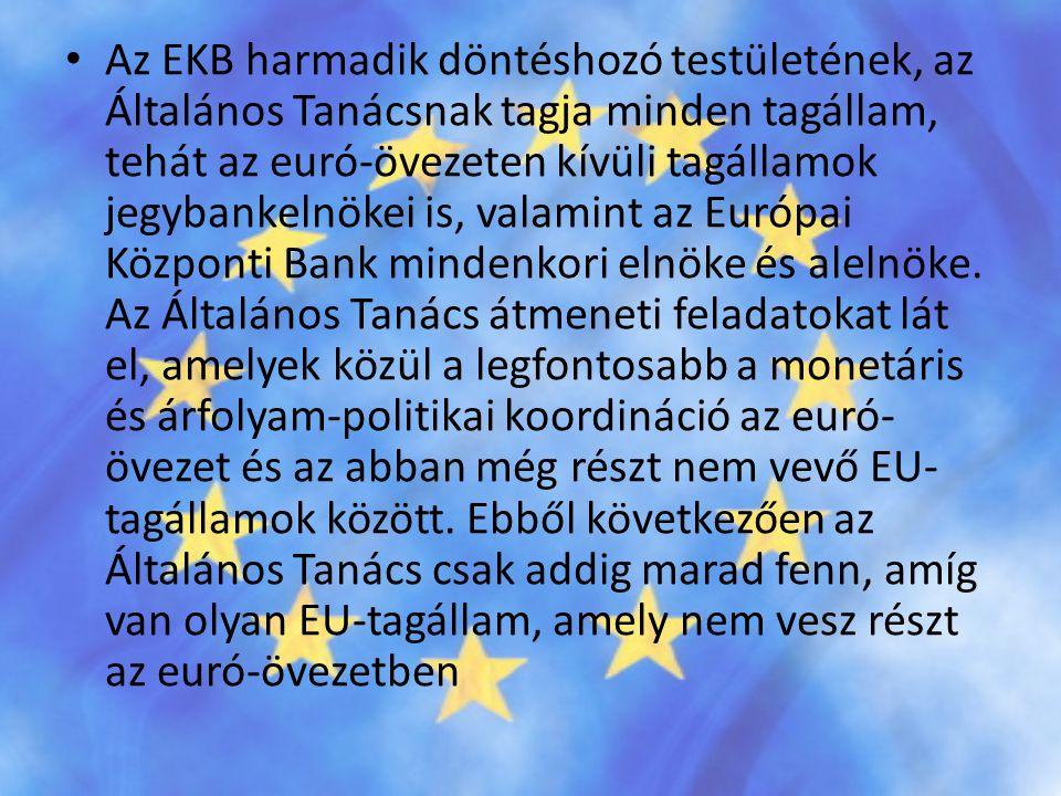 • Az EKB harmadik döntéshozó testületének, az Általános Tanácsnak tagja minden tagállam, tehát az euró-övezeten kívüli tagállamok jegybankelnökei is,