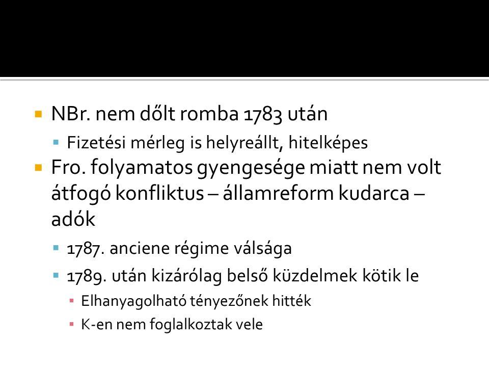  NBr. nem dőlt romba 1783 után  Fizetési mérleg is helyreállt, hitelképes  Fro. folyamatos gyengesége miatt nem volt átfogó konfliktus – államrefor