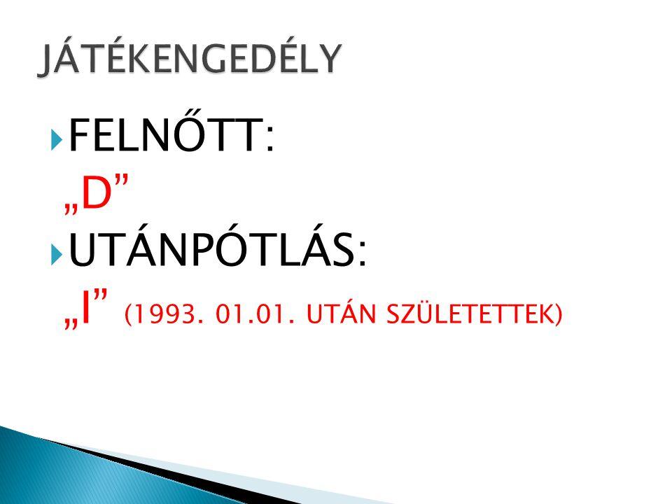 """ FELNŐTT: """"D  UTÁNPÓTLÁS: """"I (1993. 01.01. UTÁN SZÜLETETTEK)"""
