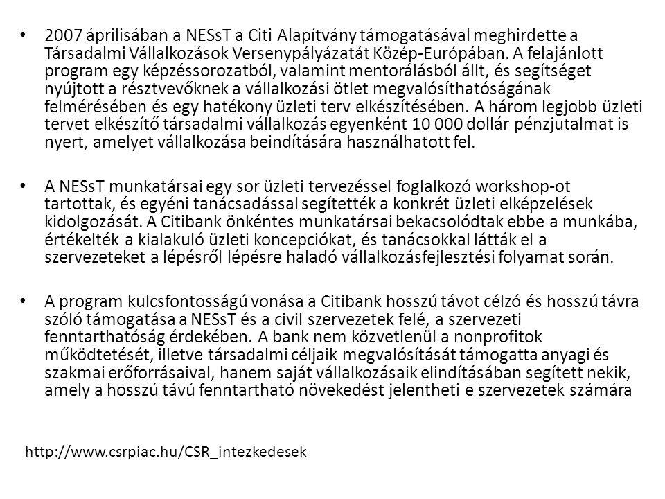 • 2007 áprilisában a NESsT a Citi Alapítvány támogatásával meghirdette a Társadalmi Vállalkozások Versenypályázatát Közép-Európában. A felajánlott pro