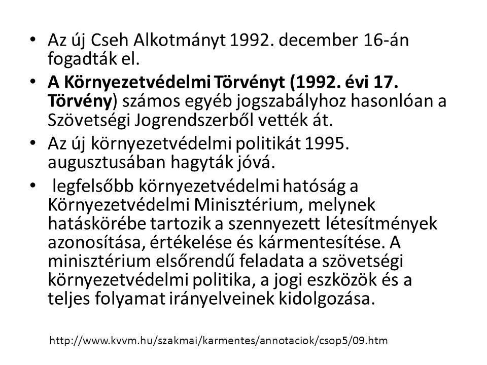 • Az új Cseh Alkotmányt 1992. december 16-án fogadták el. • A Környezetvédelmi Törvényt (1992. évi 17. Törvény) számos egyéb jogszabályhoz hasonlóan a