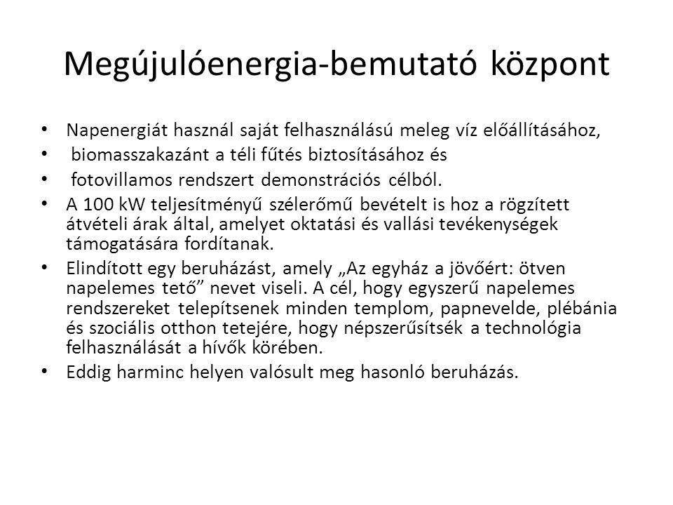 Megújulóenergia-bemutató központ • Napenergiát használ saját felhasználású meleg víz előállításához, • biomasszakazánt a téli fűtés biztosításához és