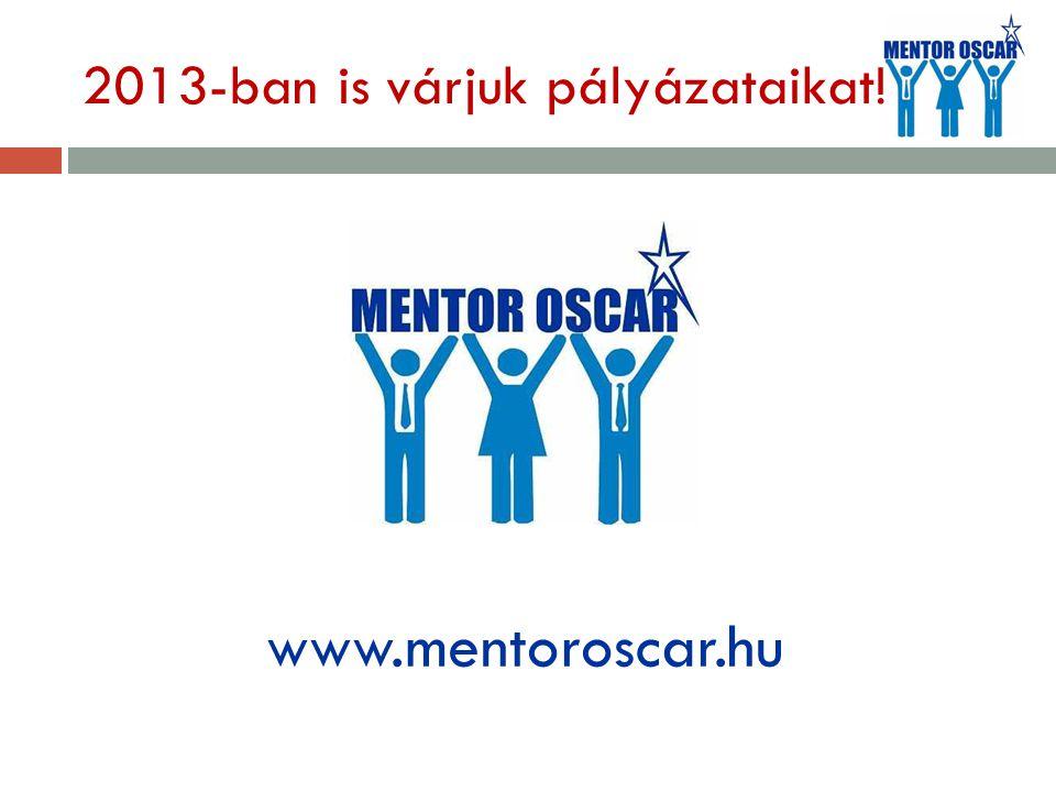 2013-ban is várjuk pályázataikat! www.mentoroscar.hu