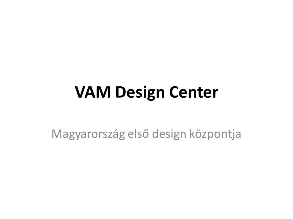 VAM Design Center Magyarország első design központja