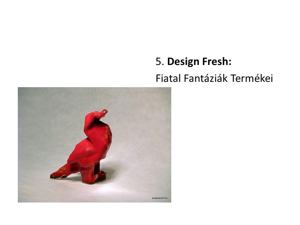 5. Design Fresh: Fiatal Fantáziák Termékei