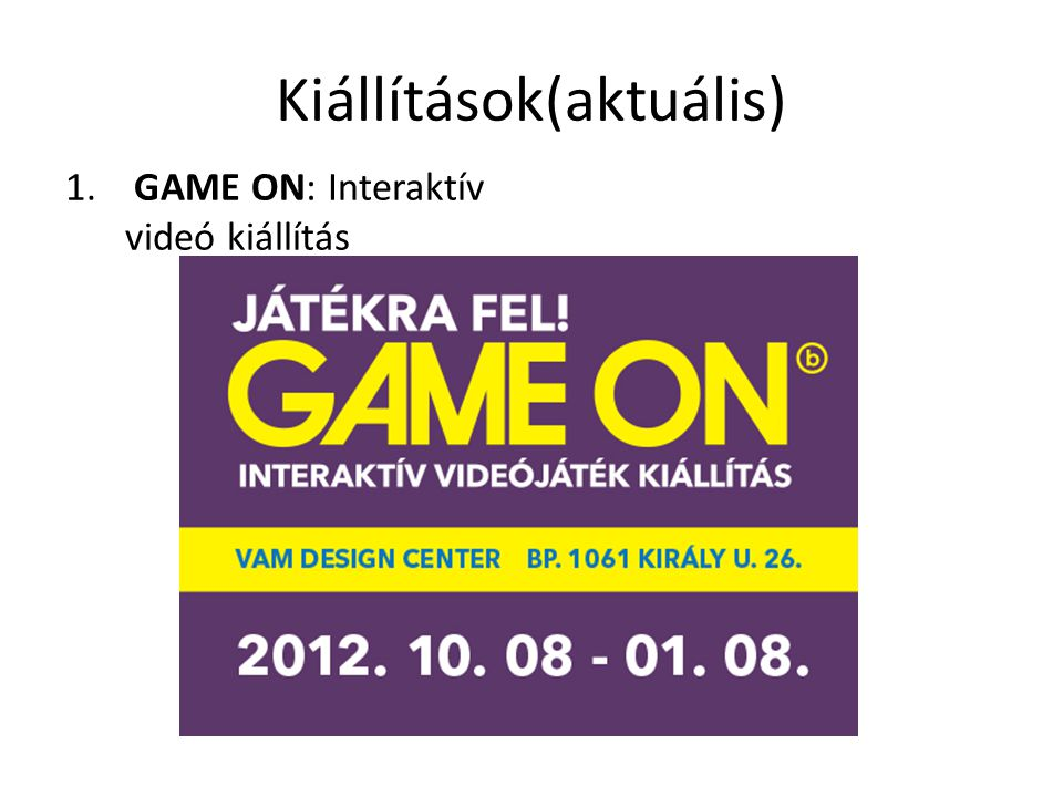 Kiállítások(aktuális) 1. GAME ON: Interaktív videó kiállítás