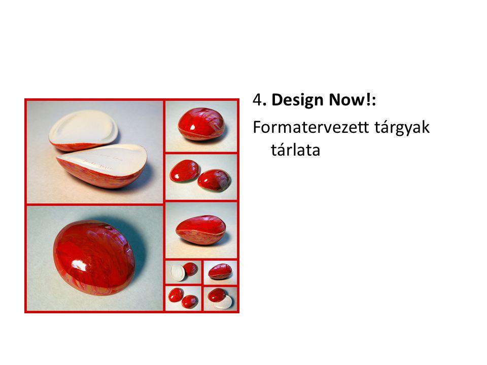 4. Design Now!: Formatervezett tárgyak tárlata