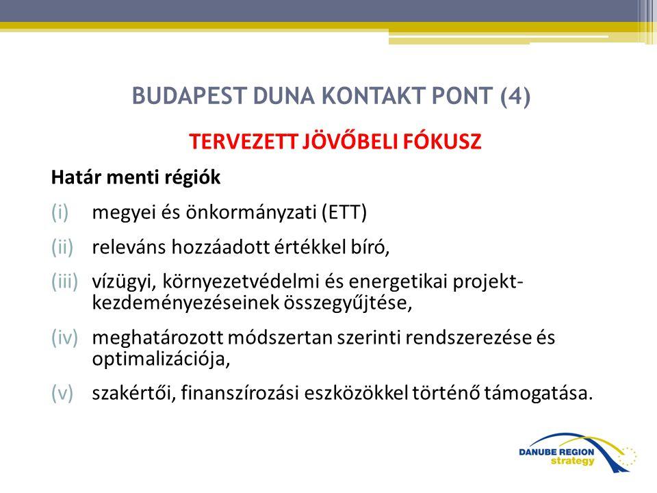 BUDAPEST DUNA KONTAKT PONT (4) TERVEZETT JÖVŐBELI FÓKUSZ Határ menti régiók (i)megyei és önkormányzati (ETT) (ii)releváns hozzáadott értékkel bíró, (iii)vízügyi, környezetvédelmi és energetikai projekt- kezdeményezéseinek összegyűjtése, (iv)meghatározott módszertan szerinti rendszerezése és optimalizációja, (v)szakértői, finanszírozási eszközökkel történő támogatása.