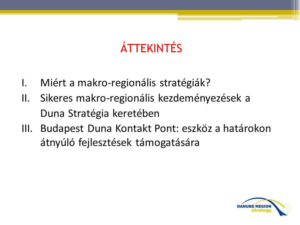 ÁTTEKINTÉS I.Miért a makro-regionális stratégiák? II.Sikeres makro-regionális kezdeményezések a Duna Stratégia keretében III. Budapest Duna Kontakt Po