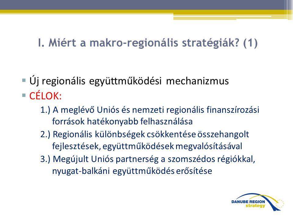 I. Miért a makro-regionális stratégiák? (1)  Új regionális együttműködési mechanizmus  CÉLOK: 1.) A meglévő Uniós és nemzeti regionális finanszírozá