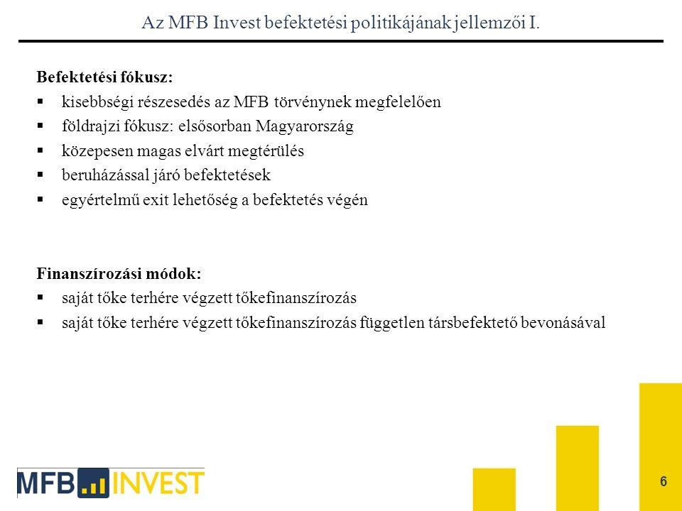 6 Az MFB Invest befektetési politikájának jellemzői I. Befektetési fókusz:  kisebbségi részesedés az MFB törvénynek megfelelően  földrajzi fókusz: e