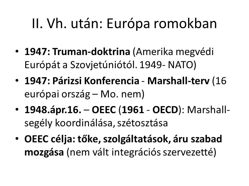 II. Vh. után: Európa romokban • 1947: Truman-doktrina (Amerika megvédi Európát a Szovjetúniótól. 1949- NATO) • 1947: Párizsi Konferencia - Marshall-te