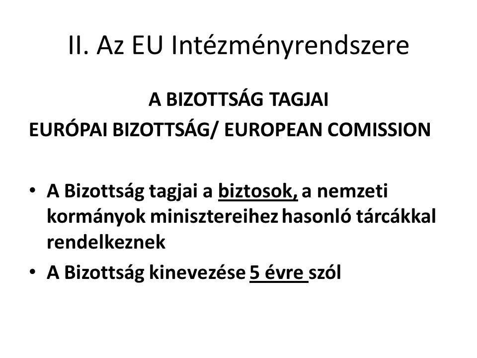 II. Az EU Intézményrendszere A BIZOTTSÁG TAGJAI EURÓPAI BIZOTTSÁG/ EUROPEAN COMISSION • A Bizottság tagjai a biztosok, a nemzeti kormányok miniszterei