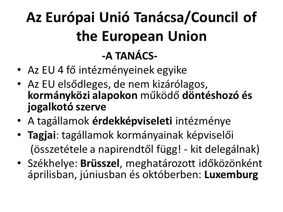 Az Európai Unió Tanácsa/Council of the European Union -A TANÁCS- • Az EU 4 fő intézményeinek egyike • Az EU elsődleges, de nem kizárólagos, kormányköz