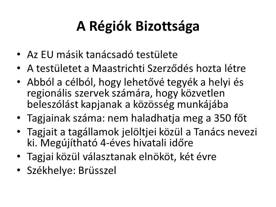A Régiók Bizottsága • Az EU másik tanácsadó testülete • A testületet a Maastrichti Szerződés hozta létre • Abból a célból, hogy lehetővé tegyék a hely
