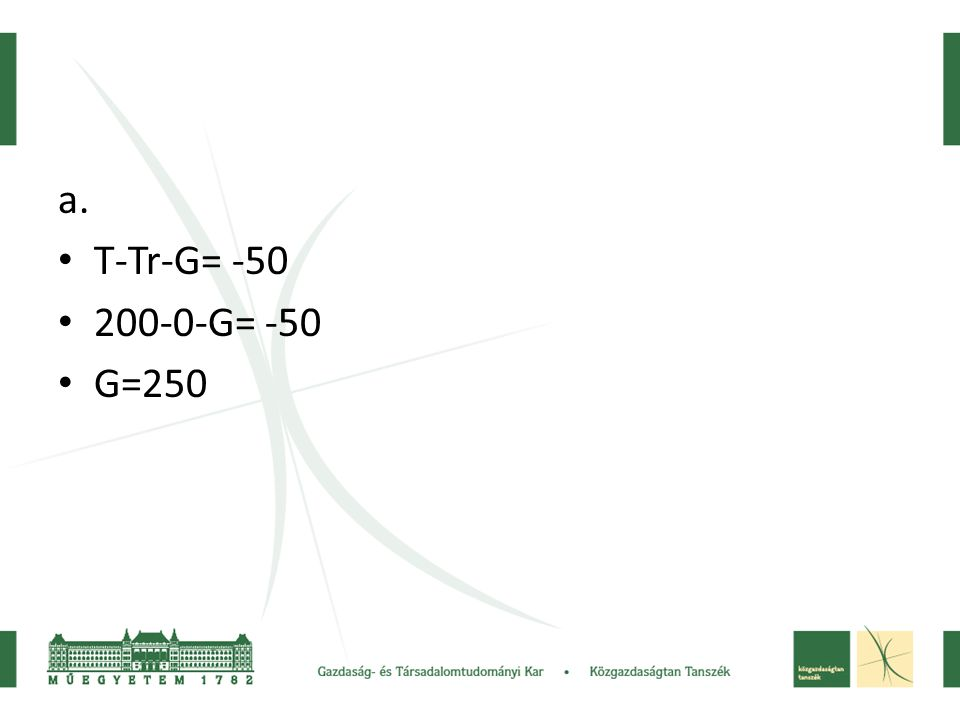 a. • T-Tr-G= -50 • 200-0-G= -50 • G=250