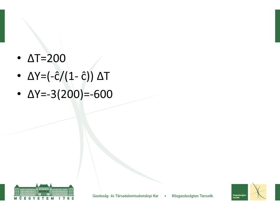 • ΔT=200 • ΔY=(-ĉ/(1- ĉ)) ΔT • ΔY=-3(200)=-600