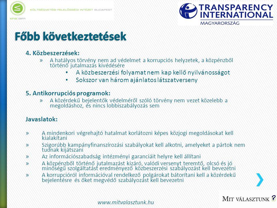 4. Közbeszerzések: » A hatályos törvény nem ad védelmet a korrupciós helyzetek, a közpénzből történő jutalmazás kivédésére • A közbeszerzési folyamat