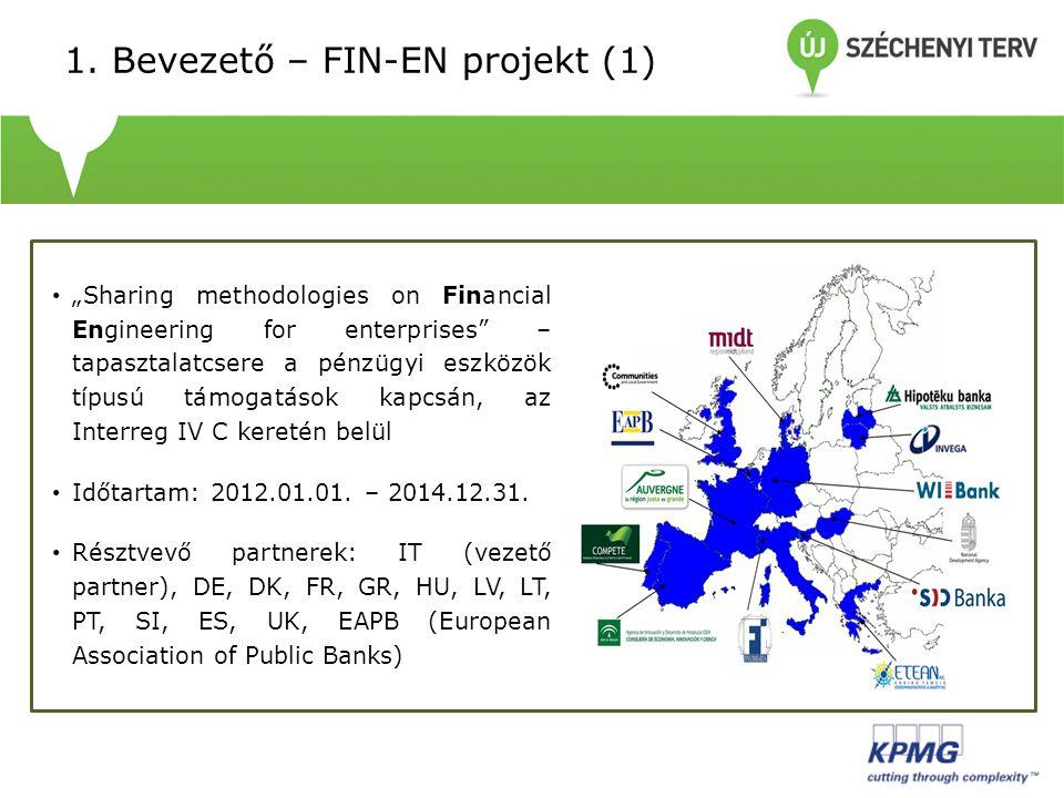 """1. Bevezető – FIN-EN projekt (1) • """"Sharing methodologies on Financial Engineering for enterprises"""" – tapasztalatcsere a pénzügyi eszközök típusú támo"""