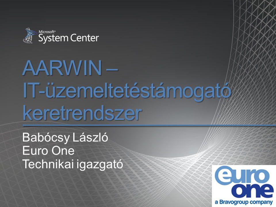 AARWIN – IT-üzemeltetéstámogató keretrendszer Babócsy László Euro One Technikai igazgató