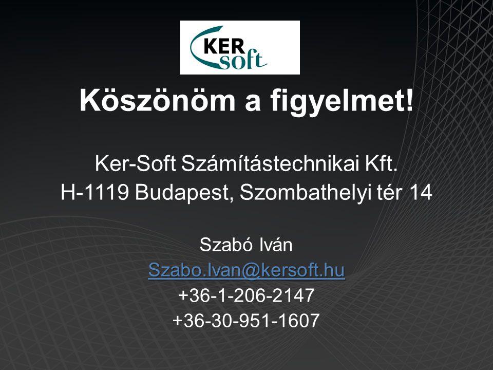 Köszönöm a figyelmet! Ker-Soft Számítástechnikai Kft. H-1119 Budapest, Szombathelyi tér 14 Szabó Iván Szabo.Ivan@kersoft.hu +36-1-206-2147 +36-30-951-