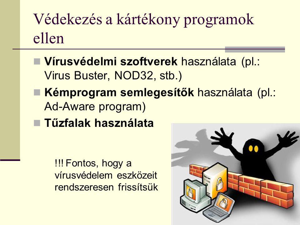 Védekezés a kártékony programok ellen  Vírusvédelmi szoftverek használata (pl.: Virus Buster, NOD32, stb.)  Kémprogram semlegesítők használata (pl.: