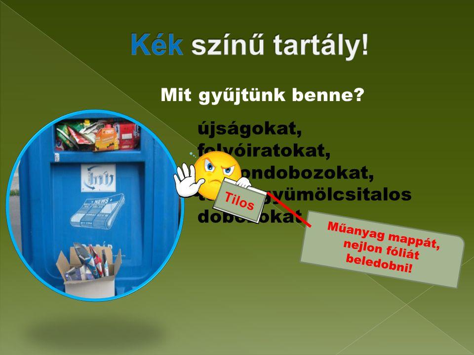 újságokat, folyóiratokat, kartondobozokat, tejes, gyümölcsitalos dobozokat Tilos Műanyag mappát, nejlon fóliát beledobni.