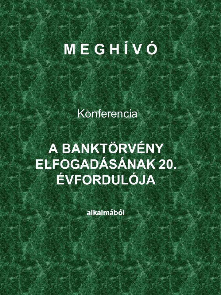 M E G H Í V Ó Konferencia A BANKTÖRVÉNY ELFOGADÁSÁNAK 20. ÉVFORDULÓJA alkalmából
