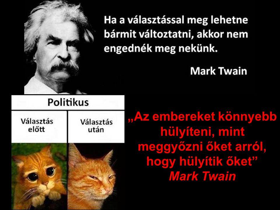 """""""Az embereket könnyebb hülyíteni, mint meggyőzni őket arról, hogy hülyítik őket Mark Twain"""