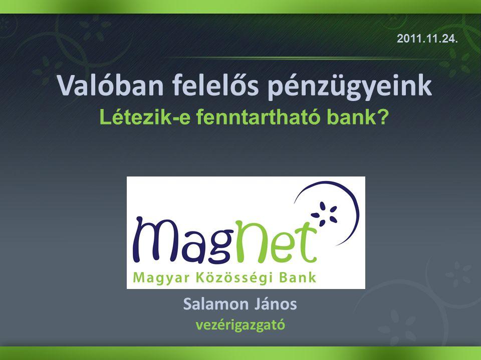 Valóban felelős pénzügyeink Létezik-e fenntartható bank? Salamon János vezérigazgató 2011.11.24.
