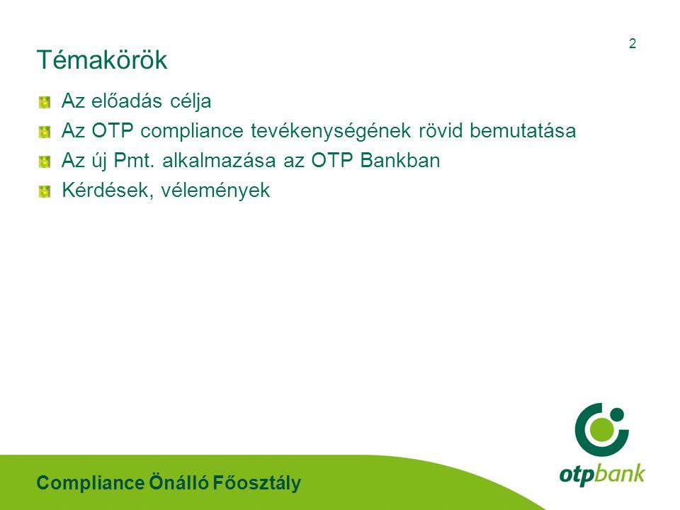 Compliance Önálló Főosztály 2 Témakörök Az előadás célja Az OTP compliance tevékenységének rövid bemutatása Az új Pmt. alkalmazása az OTP Bankban Kérd