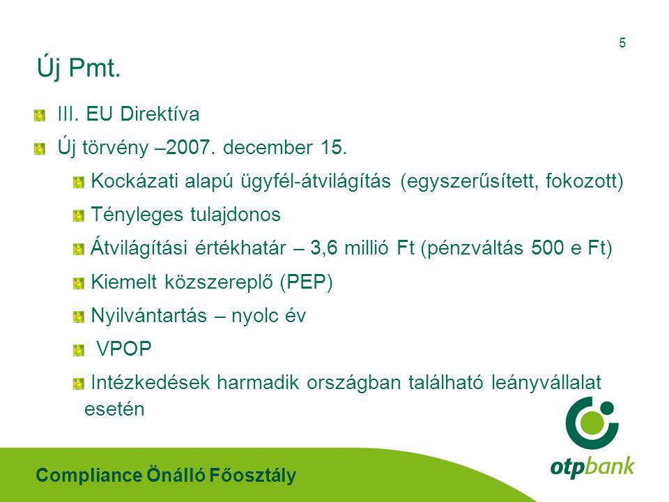 Compliance Önálló Főosztály 5 Új Pmt. III. EU Direktíva Új törvény –2007. december 15. Kockázati alapú ügyfél-átvilágítás (egyszerűsített, fokozott) T