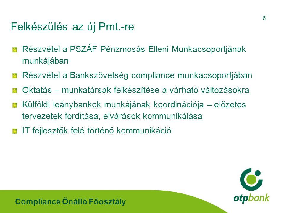 Compliance Önálló Főosztály 6 Felkészülés az új Pmt.-re Részvétel a PSZÁF Pénzmosás Elleni Munkacsoportjának munkájában Részvétel a Bankszövetség comp