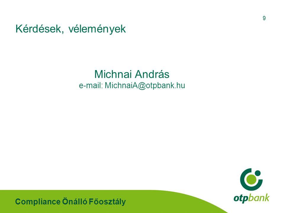Compliance Önálló Főosztály 9 Kérdések, vélemények Michnai András e-mail: MichnaiA@otpbank.hu