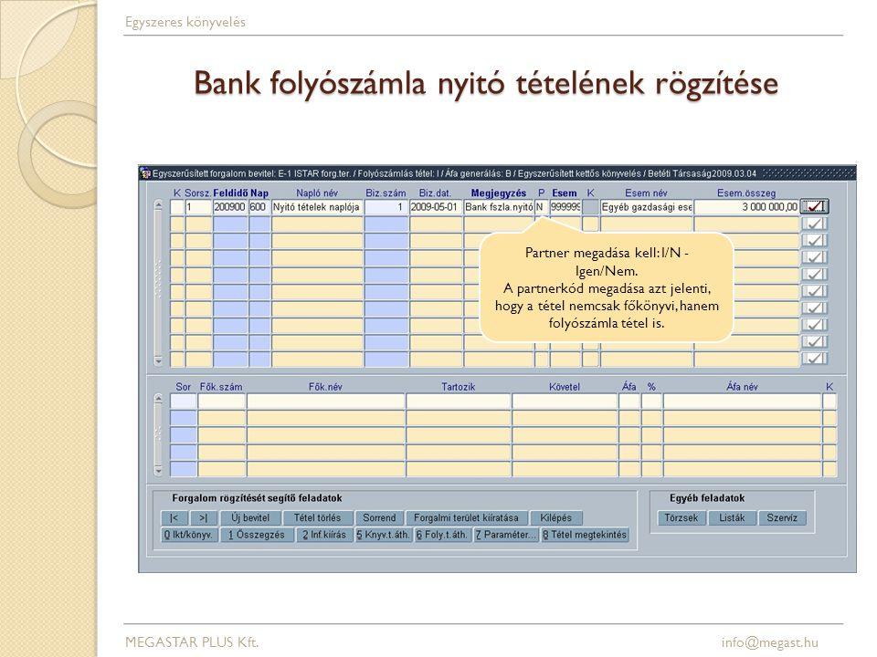 Bank folyószámla nyitó tételének rögzítése Partner megadása kell: I/N - Igen/Nem.