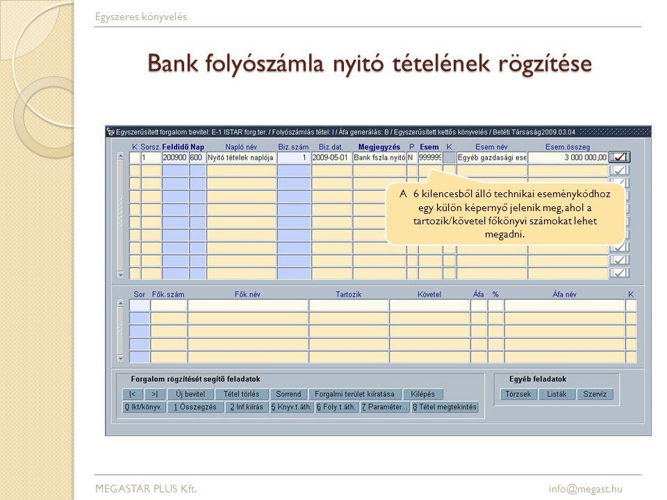 Bank folyószámla nyitó tételének rögzítése A 6 kilencesből álló technikai eseménykódhoz egy külön képernyő jelenik meg, ahol a tartozik/követel főkönyvi számokat lehet megadni.