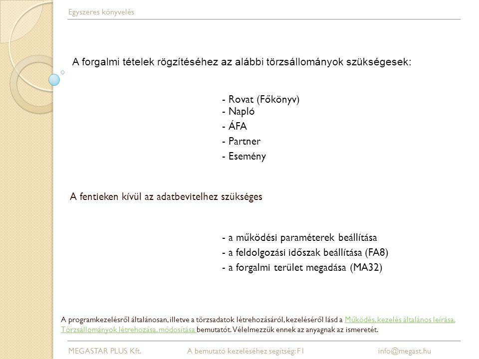 - Rovat (Főkönyv) - Napló - ÁFA - Partner - Esemény A fentieken kívül az adatbevitelhez szükséges - a működési paraméterek beállítása - a feldolgozási időszak beállítása (FA8) - a forgalmi terület megadása (MA32) MEGASTAR PLUS Kft.