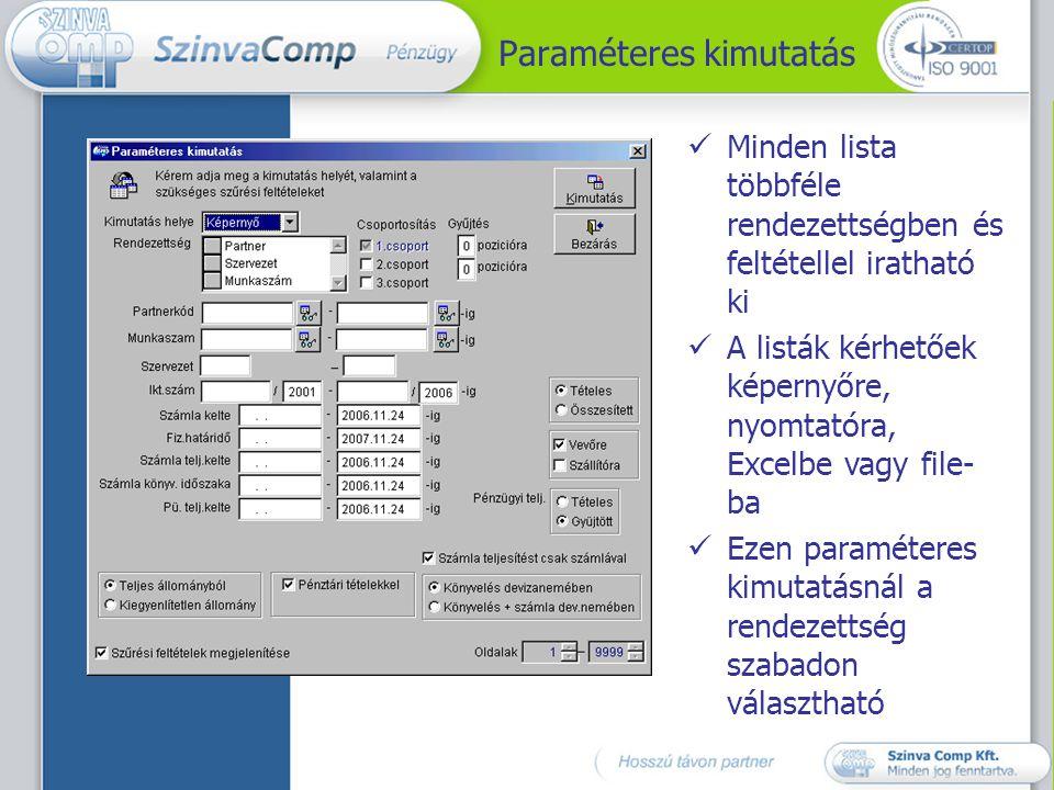 Paraméteres kimutatás  Minden lista többféle rendezettségben és feltétellel iratható ki  A listák kérhetőek képernyőre, nyomtatóra, Excelbe vagy fil