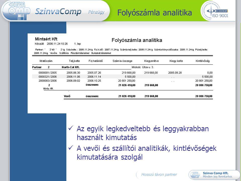 Folyószámla analitika  Az egyik legkedveltebb és leggyakrabban használt kimutatás  A vevői és szállítói analitikák, kintlévőségek kimutatására szolgál
