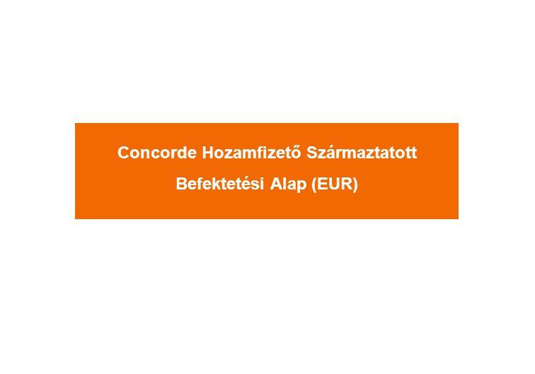 Concorde Hozamfizető Származtatott Befektetési Alap (EUR)