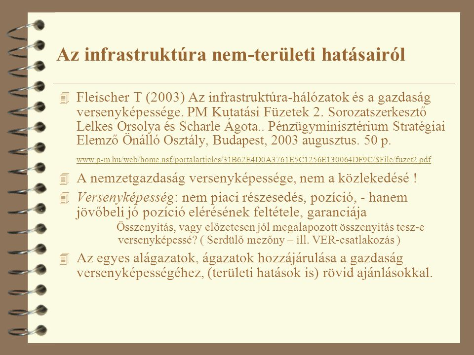 Az infrastruktúra nem-területi hatásairól 4 Fleischer T (2003) Az infrastruktúra-hálózatok és a gazdaság versenyképessége.
