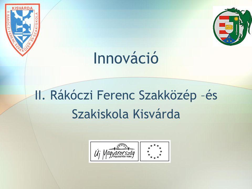 Innováció II. Rákóczi Ferenc Szakközép –és Szakiskola Kisvárda